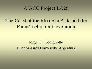 AIACC Project LA26 The Coast of the Río de la Plata and the Paraná delta front: evolution