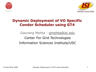 Dynamic Deployment of VO Specific Condor Scheduler using GT4