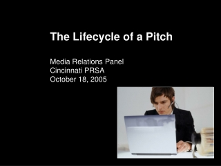The Lifecycle of a Pitch Media Relations Panel Cincinnati PRSA October 18, 2005