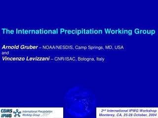 The International Precipitation Working Group Arnold Gruber – NOAA/NESDIS, Camp Springs, MD, USA