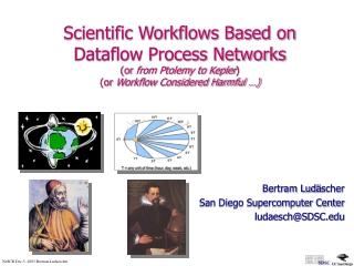 Bertram Lud ä scher San Diego Supercomputer Center ludaesch@SDSC