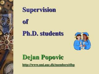 Supervision  of  Ph.D. students Dejan Popovic smi.auc.dk/members/dbp