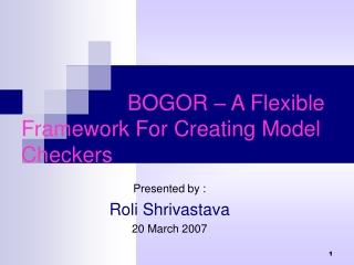 BOGOR – A Flexible  Framework For Creating Model Checkers