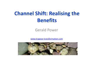 Channel Shift: Realising the Benefits