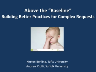 """Above the """"Baseline"""" Building Better Practices for Complex Requests"""