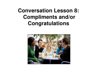 Conversation Lesson 8:   Compliments and/or Congratulations