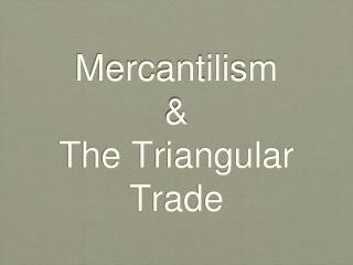 Mercantilism & The Triangular Trade