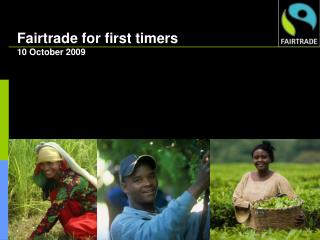 Fairtrade for first timers 10 October 2009