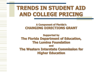 TRENDS IN STUDENT AID AND COLLEGE PRICING A Component of Florida's  CHANGING DIRECTIONS GRANT