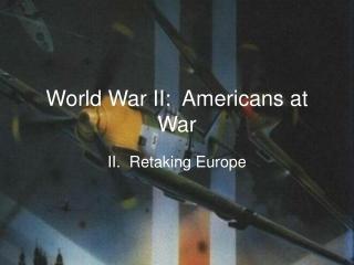 World War II:  Americans at War