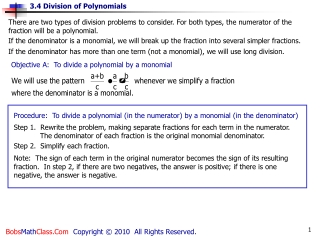 Procedure:  To divide a polynomial (in the numerator) by a monomial (in the denominator)