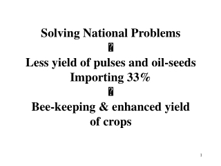 Solving National Problems  Less yield of pulses and oil-seeds Importing 33% 