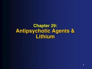 Chapter 29: Antipsychotic Agents & Lithium