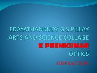 EDAYATHANKUDY G S PILLAY ARTS AND SCIENCE COLLAGE K PREMKUMAR OPTICS