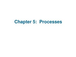 Chapter 5:  Processes