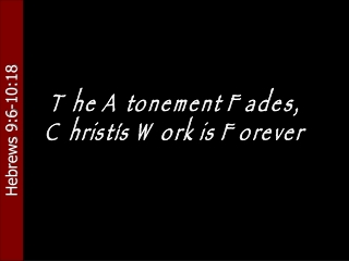 The Atonement Fades, Christ's Work is Forever