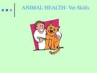 ANIMAL HEALTH- Vet Skills