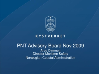 PNT Advisory Board Nov 2009 Arve Dimmen Director Maritime Safety Norwegian Coastal Administration