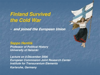 Finland Survived  the Cold War -  and joined the European Union Seppo Hentilä