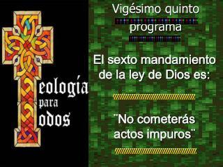El sexto mandamiento  de la ley de Dios es: ¨No cometerás  actos impuros¨