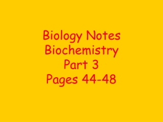 Biology Notes Biochemistry Part 3 Pages 44-48