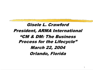 """Gisele L. Crawford President, ARMA International """"CM & DM: The Business Process for the Lifecycle"""""""