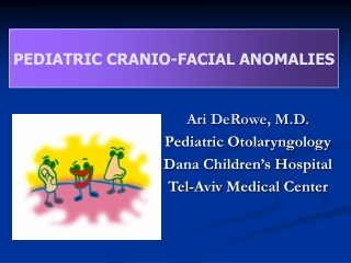 Ari DeRowe, M.D. Pediatric Otolaryngology Dana Children's Hospital Tel-Aviv Medical Center