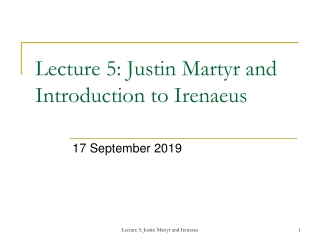 Lecture 5: Justin Martyr and Introduction to Irenaeus