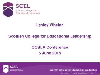 Lesley Whelan Scottish College for Educational Leadership COSLA Conference 5 June 2015