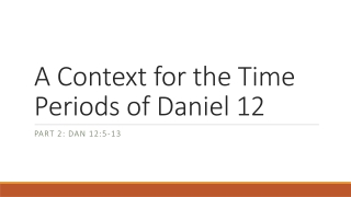 A Context for the Time Periods of Daniel 12