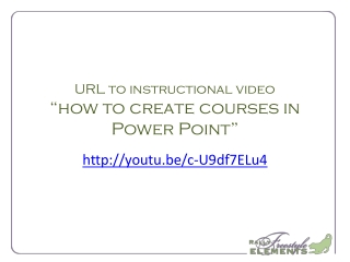 """URL  to instructional video """"how to create courses in Power Point"""""""