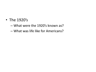 The 1920's What were the 1920's known as? What was life like for Americans?