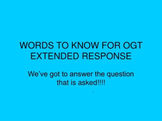 WORDS TO KNOW FOR OGT EXTENDED RESPONSE