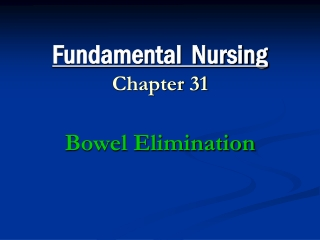Fundamental  Nursing Chapter 31 Bowel Elimination