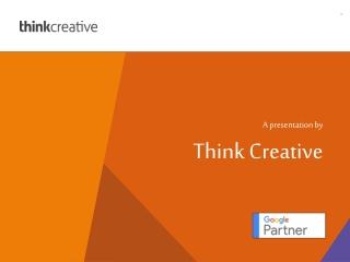 A presentation by Think Creative