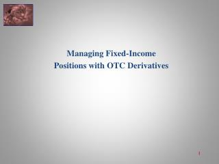 Managing Fixed-Income  Positions with OTC Derivatives