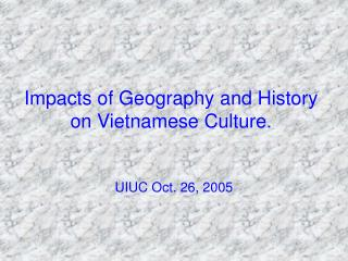 Impacts of Geography and History on Vietnamese Culture.