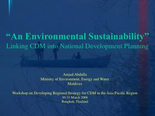 """An Environmental Sustainability"" Linking CDM into National Development Planning"