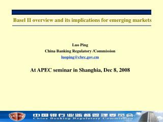 Luo Ping China Banking Regulatory /Commission luoping@cbrc.gov.cm At APEC seminar in Shanghia, Dec 8, 2008