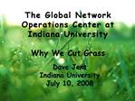 The Global Network Operations Center at Indiana University  Why We Cut Grass