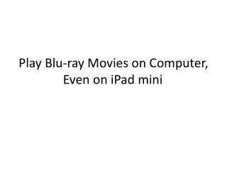 Play Blu-ray Movies on Computer, Even on iPad mini