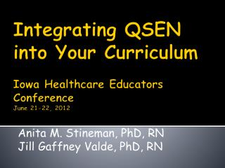 Integrating QSEN into Your Curriculum Iowa Healthcare Educators Conference June 21-22, 2012