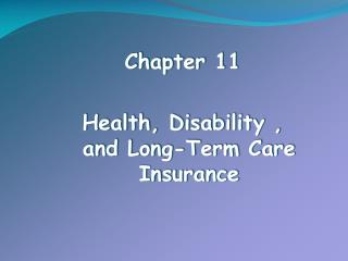 Chapter 11 Health, Disability , and Long-Term Care Insurance