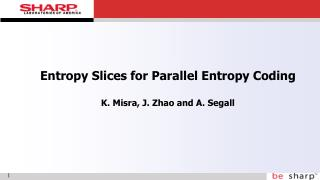 Entropy Slices for Parallel Entropy Coding  K. Misra, J. Zhao and A. Segall
