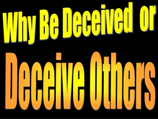 Why Be Deceived  or