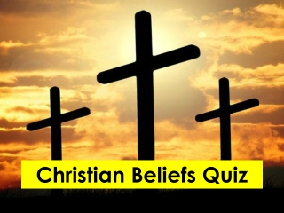 Christian Beliefs Quiz