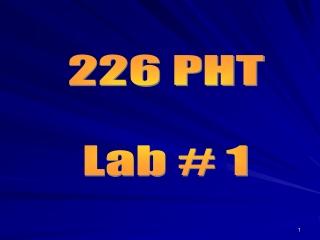 226 PHT Lab # 1