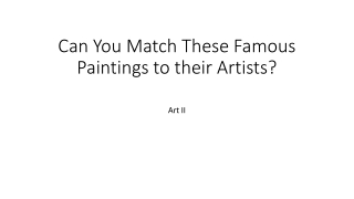 Can You Match These Famous Paintings to their Artists?