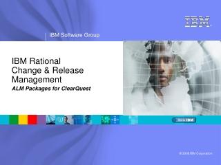 IBM Rational  Change & Release  Management