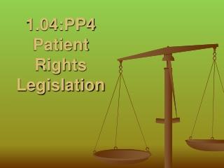 1.04:PP4  Patient Rights Legislation